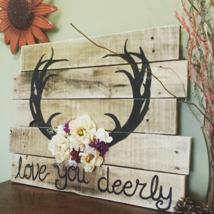 'Love you deerly' wood pallet sign, maybe use real antlers ...