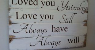Loved you yesterday wood sign, home decor, romantic sign, farmhouse sign, pallet, shiplap, Weddimg Sign, Gift for Bride Sign, valentine