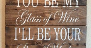 You be my glass of wine, I'll be your shot of whiskey,Wood Sign,Pallet Sign,Wine...