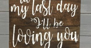 Til my last day I'll be loving you Wooden Painted Pallet Sign